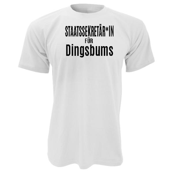 Staatssekretär*in für Dingsbums T-Shirt weiss