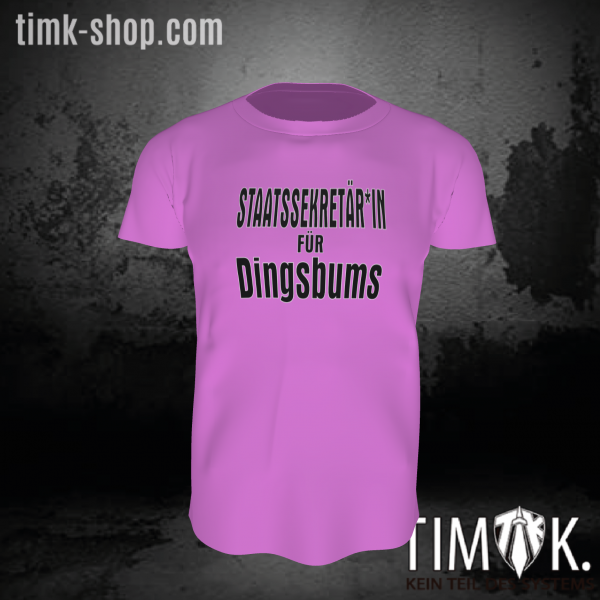 Staatssekretär*in für Dingsbums T-Shirt rosa